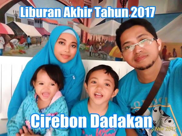 Liburan Akhir Tahun 2017: Cirebon Dadakan