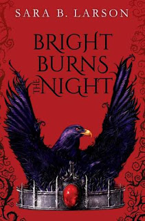 Bright Burns the Night by Sara B. Larson