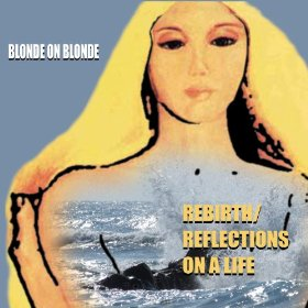 Blonde on Blonde - Rebirth (1970) Reflections on a life (1971)