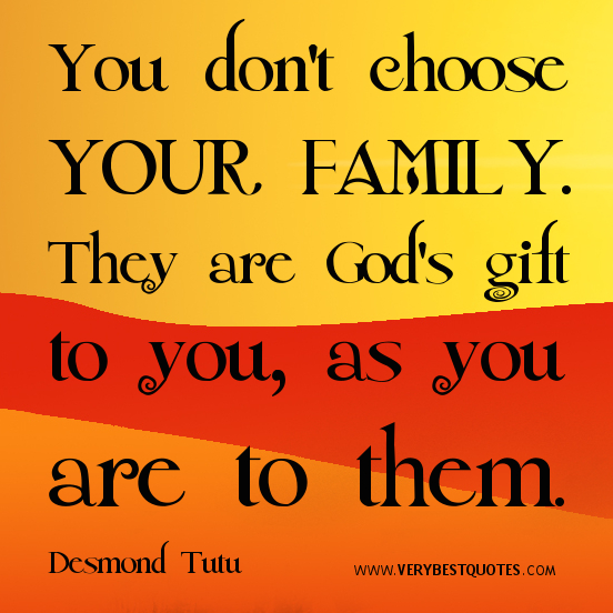 FAMILY QUOTES You dont choose your family