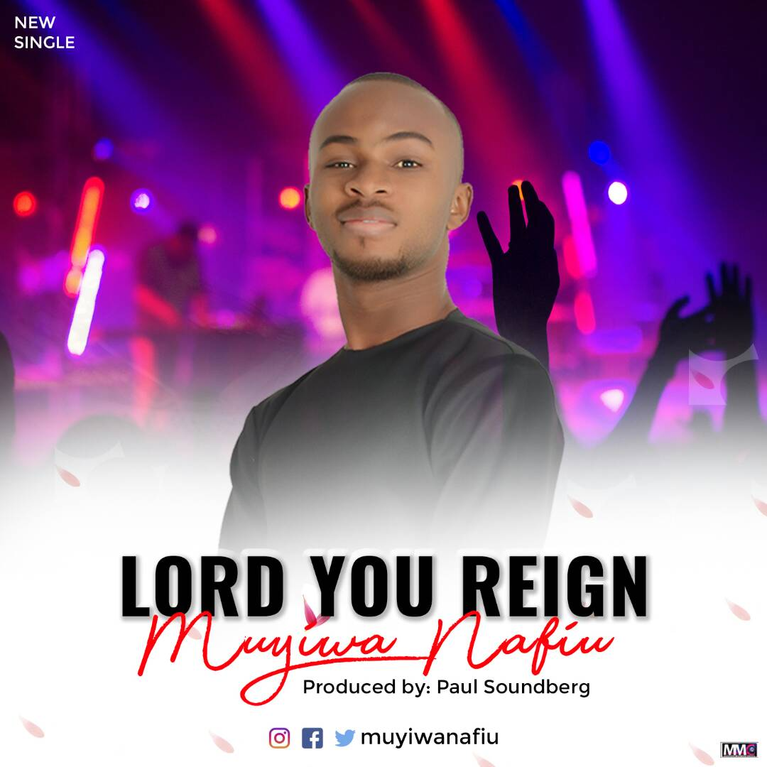 Lord You Reign by Muyiwa Nafiu. Gospel Redefined