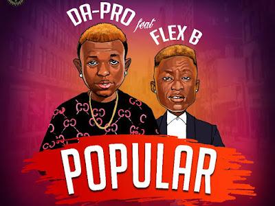 DOWNLOAD MP3:  Da-Pro Ft Flex B - Popular || @Dapro_YbL @iamflexb