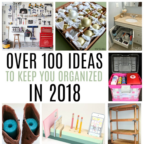 Over 100 Ideas To Keep You Organized in 2018