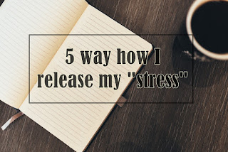 "5 ways how I deal with my ""stress"""