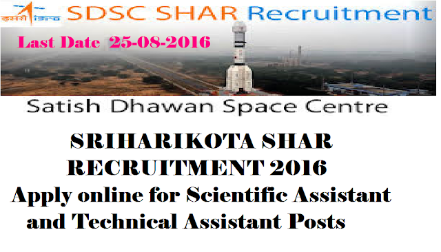 DEPARTMENT OF SPACE|INDIAN SPACE RESEARCH ORGANISATION|SATISH DHAWAN SPACE CENTRE SHAR|SRIHARIKOTA SRI POTTI SRIRAMULU NELLORE DIST.(A.P)|SATISH DHAWAN SPACE CENTRE SHAR recruitment Notification for Various Scientific Assistant and Technical Assistant Posts|Apply Online for Scientific Assistant and Technical Assistant Posts in SATISH DHAWAN SPACE CENTRE SHAR SRIHARIKOTA SRI POTTI SRIRAMULU NELLORE DIST.| http://sdsc.shar.gov.in/2016/08/satish-dhawan-space-centre-shar-recruitment-notification-2016-scientific-assistant-technical-assistant-posts-sriharikota-nellore.html