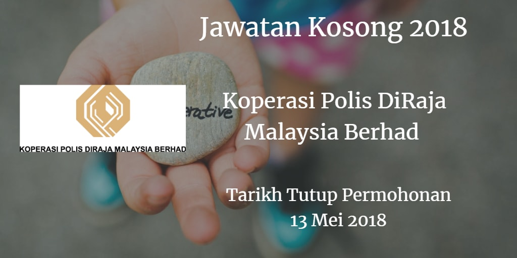 Jawatan Kosong Koperasi Polis DiRaja Malaysia Berhad 13 Mei 2018