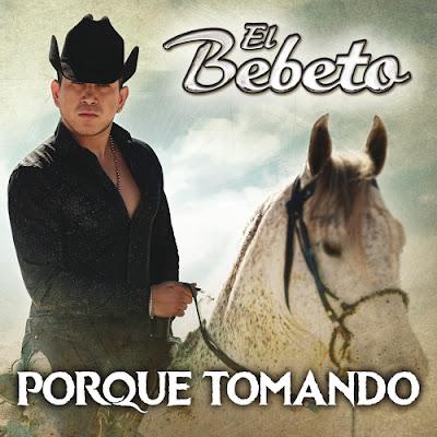 El Bebeto – Porque Tomando (Single)