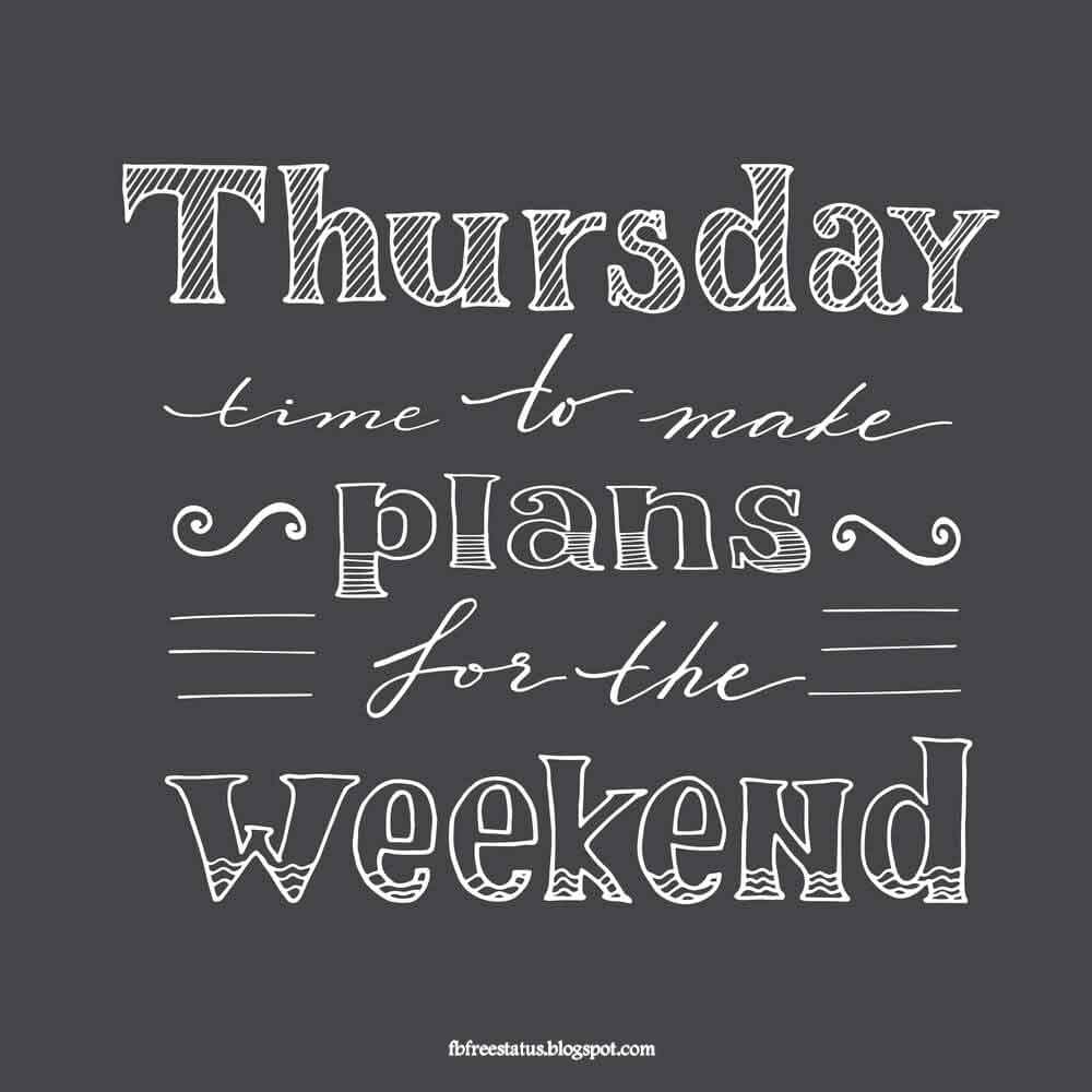 Thursday time to make plans for the weekend.