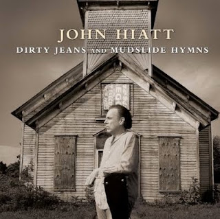 John Hiatt – Dirty jeans and  Mudslide Hymns