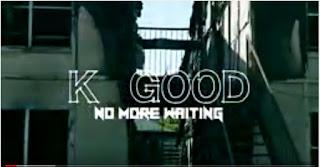 New Video: K Good - No More Waiting