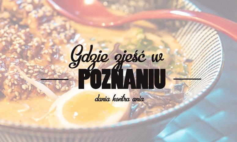 Gdzie Zjesc W Poznaniu Dania Kontra Ania Opinie O Restauracjach