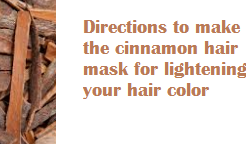 Directions to make the cinnamon hair mask for lightening your hair color