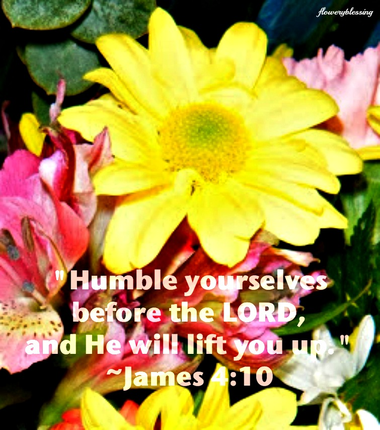 "Flowery Blessing: ""Humble Yourselves Before The LORD, And"