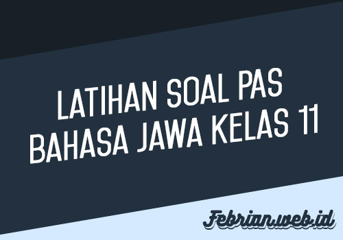 Latihan Soal PAS Bahasa Jawa Kelas 11
