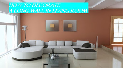 Decorate A Long Wall In Living Room