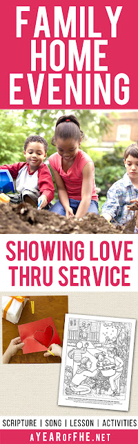 A Year of FHE // Download this free Family Home Evening lesson all about showing LOVE through SERVICE! Includes a scripture, song, lesson, activity, and coloring page. Your FHE is ready! Just CLICK, PRINT, and TEACH! #lds #service #love