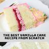 The Best Vanilla Cake Recipe From Scratch