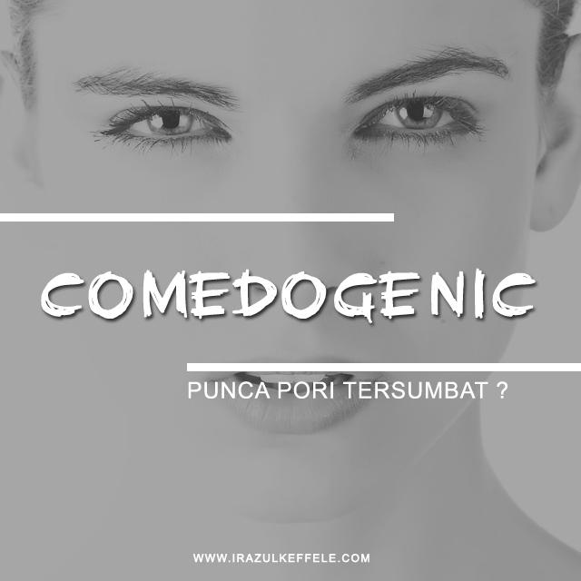 BEAUTY TALK | COMEDOGENIC - PUNCA PORI TERSUMBAT ?