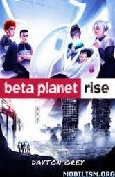 beta planet rise, dayton grey, scifi, teen, novel, sci fi