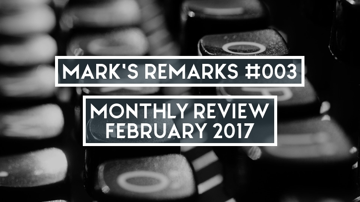 Mark's Remarks #003 - Monthly Review - February 2017
