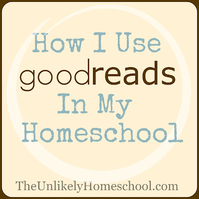 How I Use goodreads In My Homeschool {The Unlikely Homeschool}