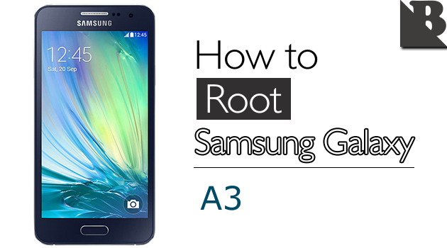 How To Root Samsung Galaxy A3 SM-A300 And Install TWRP Recovery