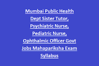 Mumbai Public Health Dept Sister Tutor, Psychiatric Nurse, Pediatric Nurse, Ophthalmic Officer Govt Jobs Mahapariksha Exam Syllabus