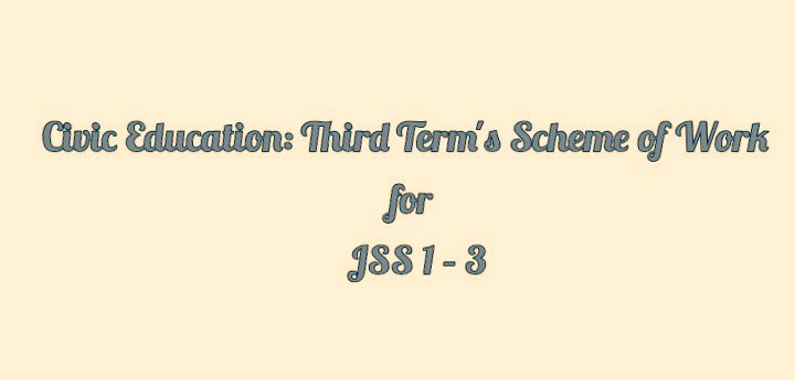 Civic Education: Third Term's Scheme of Work for JSS 1 – 3