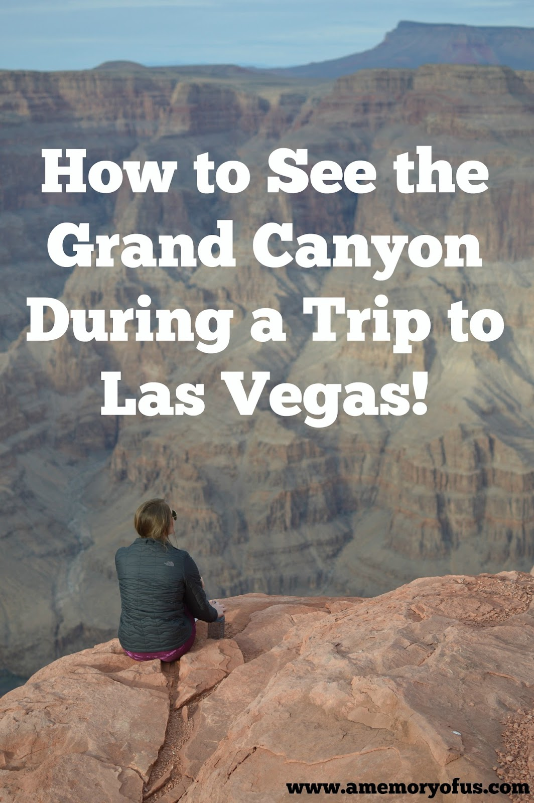 how to see the grand canyon on a trip to las vegas | visiting the grand canyon during a trip to las vegas | cheap ways to see the grand canyon | how far away is the grand canyon from las vegas | a memory of us