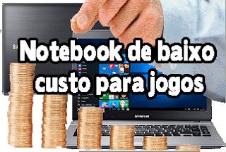 notebook de baixo custo para jogos