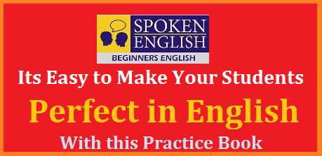 Make Your Students Perfect in English Talking - Practice Execises to Get Fluency in English Spoken English Practice Assignments Download Here | Speak English easy | Spoken English Material Download Practice English Talking make your Children to get fluency in English | Spoken English Practice Excercises for Children at School Level | Your Children can talk English Perfectly but make them to Practice Regularly b using this material every day. This material also useful to improve English Subject Knowledge | A Good Material and practice notes for Spoken English as well as Subject Grammar. This material will assist the English Teacher in Rural Areas of AP and Telangana beginers-spoken-english-practice-book-for-teachers-students-download
