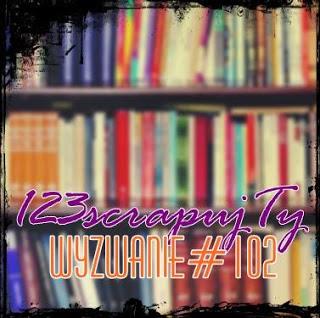 http://123scrapujty.blogspot.com/2017/09/wyzawanie-102-ksiazki.html