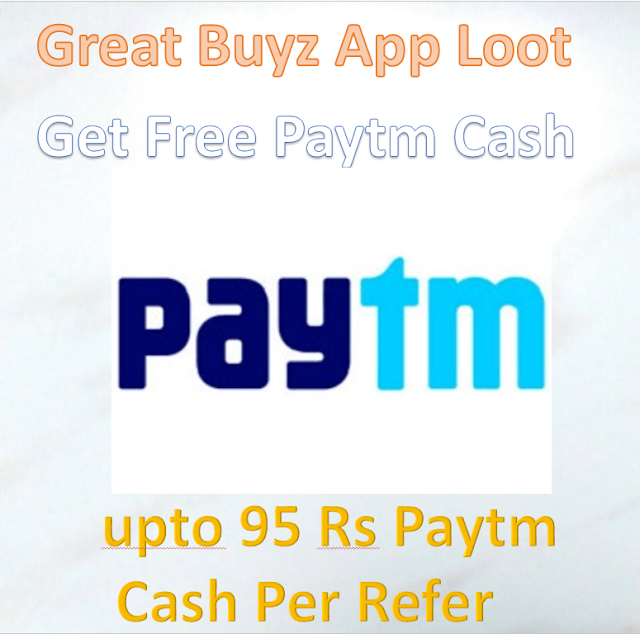Great Buyz App Loot - Get Paytm Cash + upto 95 Rs Paytm Cash Per Refer
