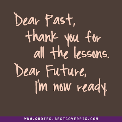 unique love quotes Dear past, than you for all the lessons. Dear future, I'm now ready.