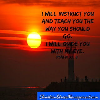 I will instruct you and teach you the way you should go. I will guide you with my eye. (Psalm 32:8)