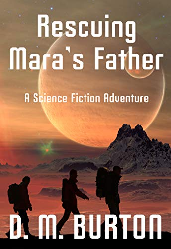 Rescuing Mara's Father by D.M.Burton