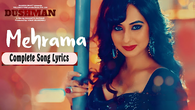 Dushman Movie Song Mehrama Lyrics - Shipra Goyal, Jashan Singh