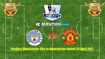 AGEN BOLA - Prediksi Manchester City vs Manchester United 28 April 2017