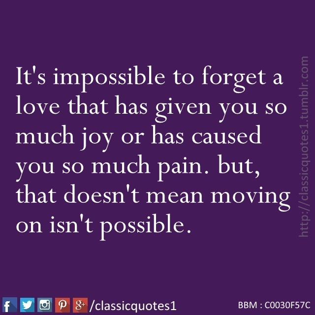 Classic Quotes: It's Impossible To Forget A Love That Has