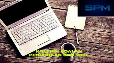 Koleksi Soalan Percubaan SPM 2018 + Skema Jawapan