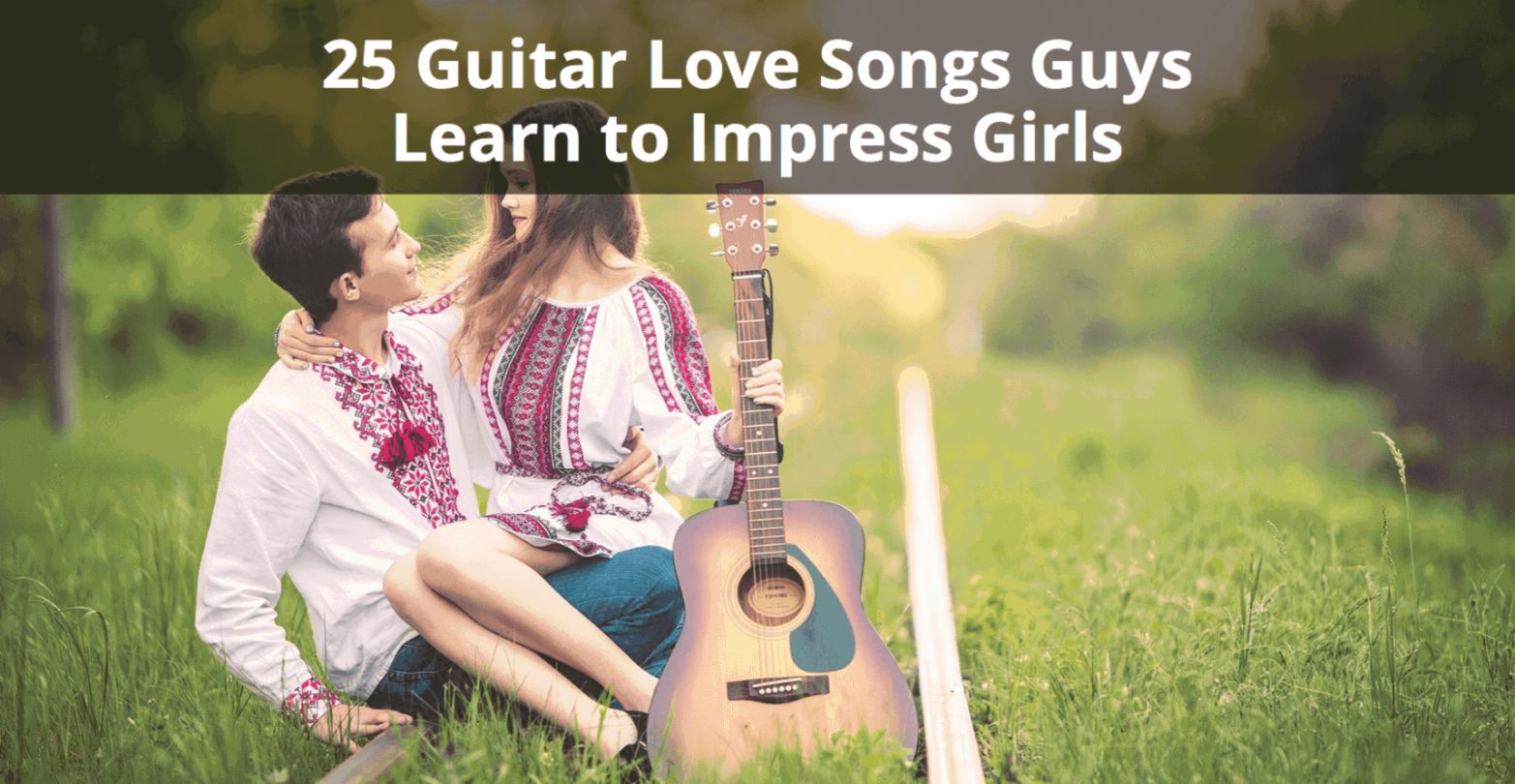 25 Guitar Love Songs Guys Learn to Impress Girls Musician Tuts