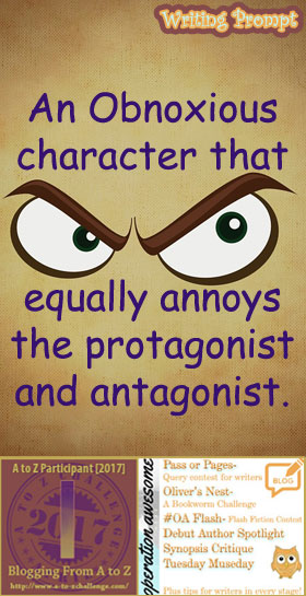#AtoZchallenge 2017 Operation Awesome Ideas to Spark Your Next Story #WritingPrompt An Obnoxious character that equally annoys the protagonist and antagonist.