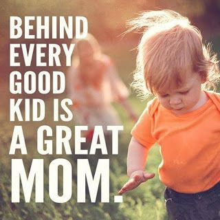 Behind every good kid is a great mom.