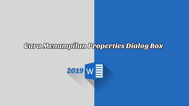 Cara Menampilan Properties Dialog Box - Word 2019