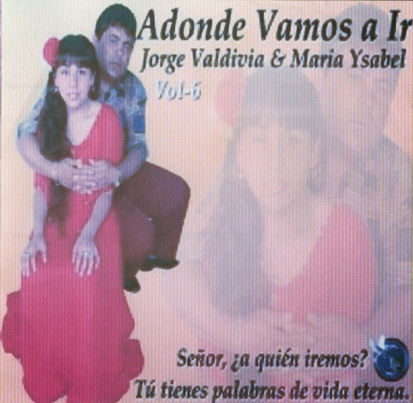 Jorge Valdivia & Maria Ysabel-Vol 6-Adonde Vamos a Ir-