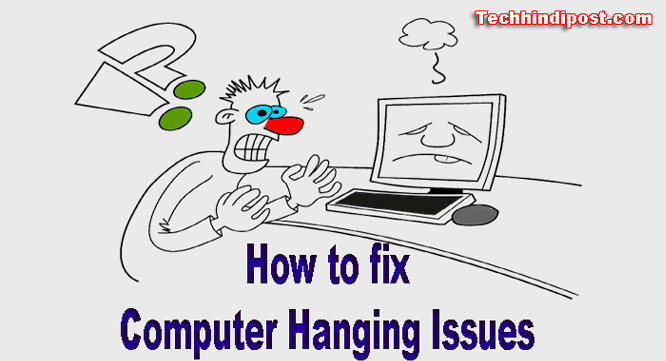 how to fix computer hanging or Freezing issues