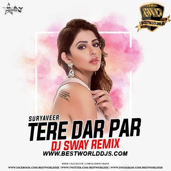Tere Dar Par (Suryaveer) - DJ Sway Remix