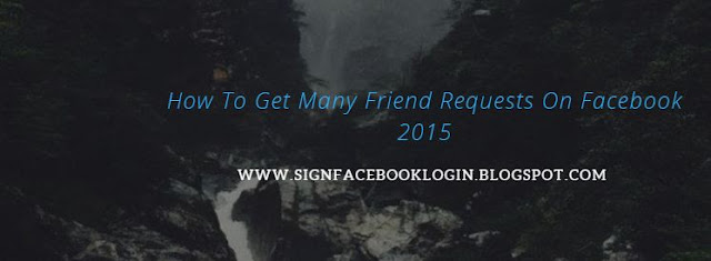 How To Get Many Friend Requests On Facebook 2015