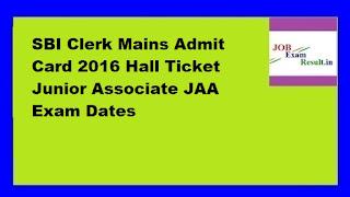 SBI Clerk Mains Admit Card 2016 Hall Ticket Junior Associate JAA Exam Dates