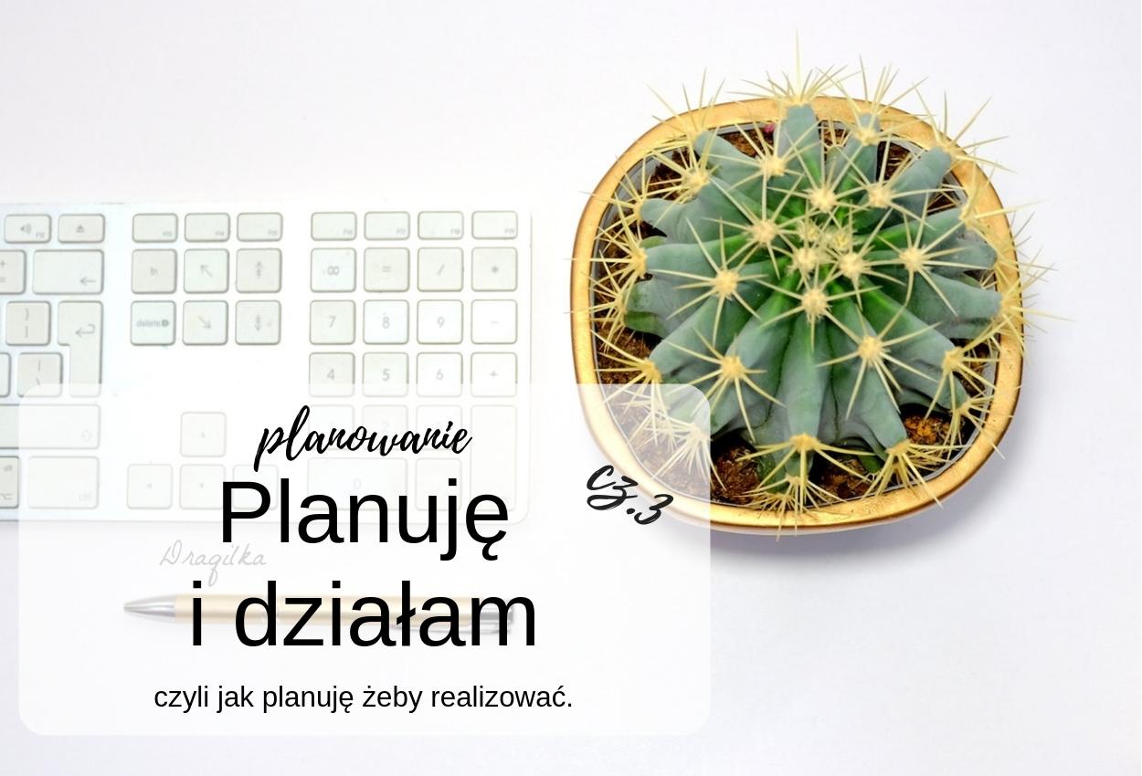 Planowanie dla samego planowania, czy jednak planowanie i działanie cz.3